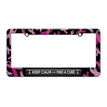 Keep Calm And Find A Cure Breast Cancer Awareness - License Plate Tag Frame - Breast Cancer Awareness Ribbon Design
