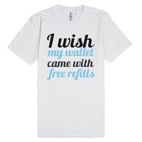 I Wish My Wallet Came With Free Refills-Unisex White T-Shirt