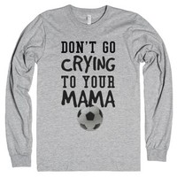 Don't go crying to your Mama Soccer tank top tee t-shirt-T-Shirt