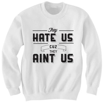 THEY HATE US CUZ THEY AIN'T US SWEATSHIRT THE INTERVIEW MOVIE FUNNY SHIRTS CHEAP SHIRTS FAMOUS SAYINGS BIRTHDAY GIFTS CHRISTMAS GIFTS