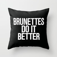 Brunettes do it better Throw Pillow by RexLambo