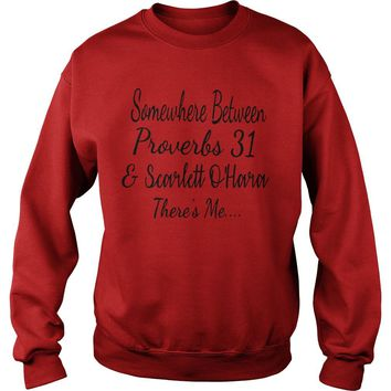 Somewhere between proverbs 31 and Scarlett O'hara there's me shirt Sweatshirt Unisex