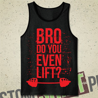Bro Do You Even Lift Tank - Tee - Shirt - Bodybuilder, Muscle Shirt, Workout, Funny, Humor, Weight Lifting, Weights, Gift for Him