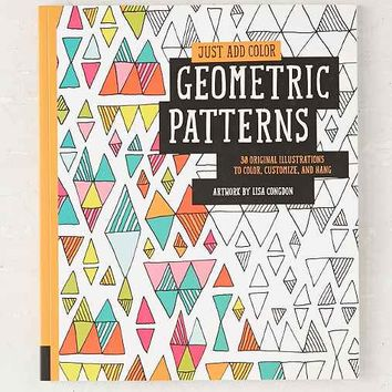 Just Add Color: Geometric Patterns: 30 Original Illustrations To Color, Customize, And Hang By Lisa Congdon