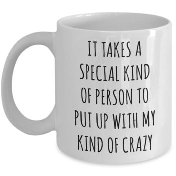 Valentine's Day Gift Ideas for Boyfriend Girlfriend Husband Wife Mug Funny It Takes a Special Person To Put Up With My Crazy Coffee Cup