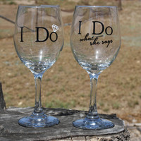 "Set of ""I Do"" - ""I Do what she says""  Extra Large Wine Glasses. Engagement or Wedding Gift- Bride and Groom- Mr. and Mrs."