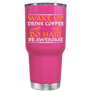 Wake Up Drink Coffee Do Hair on Bright Pink 30 oz Tumbler Cup