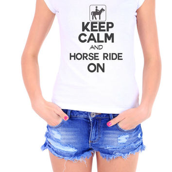 Keep Calm And Horse Ride On - Womens Funny Horseback Riding Tshirt - Great Gift for Girlfriend or Wife 2118