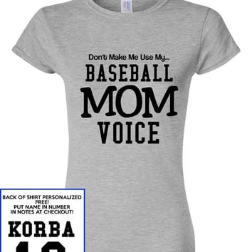Please don't make me Use my BASEBALL MOM Voice T Shirt Unisex Womens Fit Availble Free Customization Name & Number Team Colors All Colors