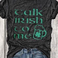 Talk Irish To Me. T-shirt - Drinking Tee - Beer