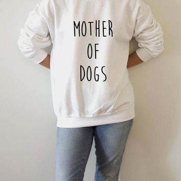 Mother of dogs  Sweatshirt Unisex for women fashion teen girls womens gifts ladies saying humor love animal bed jumper cute