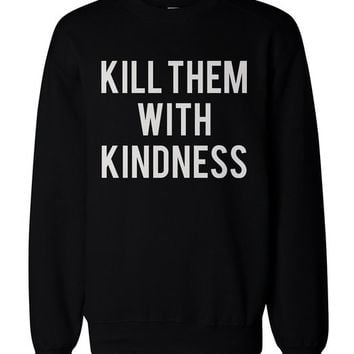 Kill Them With Kindness Pullover Sweater - Unisex Graphic Sweatshirts