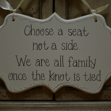 "Wedding Sign, Hand Painted Wooden Cottage Chic Ceremony / Reception Sign ""Choose a seat not a side. We're all family once the knot is tied."""