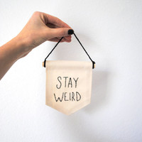 STAY WEIRD - Embroidered Mini Banner - 4 x 5 inches