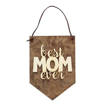 """Best Mom Ever"" - Wooden Wall Banner"