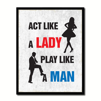 Act Like A Lady Play Like A Man Funny Typo Sign 17008 Picture Frame Gifts Home Decor Wall Art Canvas Print