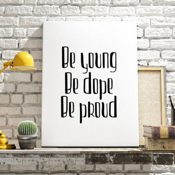 "Inspirational poste ""Be Young Be Dope Be Proud"" Motivational poster Teen poster Wall decor Home art Printable quotes Typographic print"