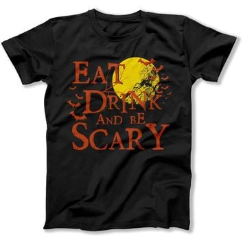 Eat Drink And Be Scary - T Shirt