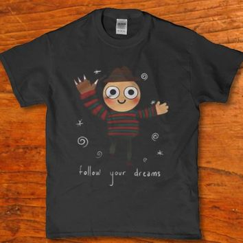 Follow your dreams funny horror Freddy adult unisex t-shirt