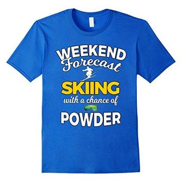 Weekend Forecast Skiing With A Chance Of Powder - Skiing T-shirt
