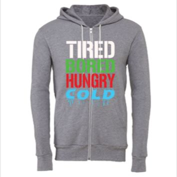 TIRED BORED HUNGRY COLD - Unisex Full-Zip Hoodie