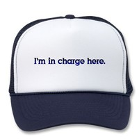 I'm In Charge Here! Trucker Hats from Zazzle.com