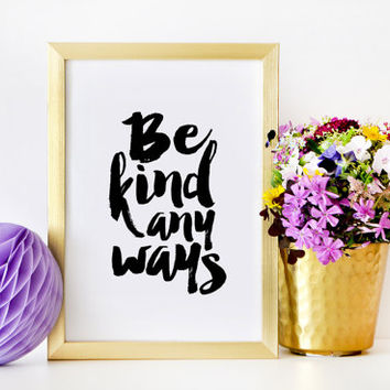 Printable Art BE KIND Inspirational Quote Motivational Poster Wall Art Quote Prints Office Decor Nursery Wall Art Nursery Decor Dorm Decor