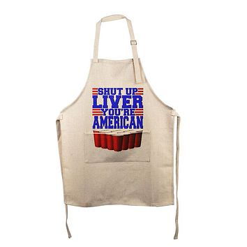 4th of July Shut Up Liver You're Fine American All Over Apron
