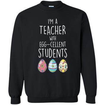 Im A Teacher With Egg-cellent Students Easter Egg T-Shirt Printed Crewneck Pullover Sweatshirt 8 oz