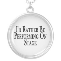 Rather Be Performing On Stage Custom Necklace from Zazzle.com