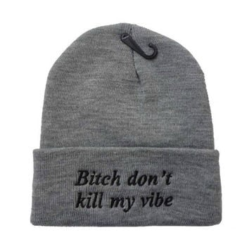 Grey Bitch Don't Kill My Vibe Beanie