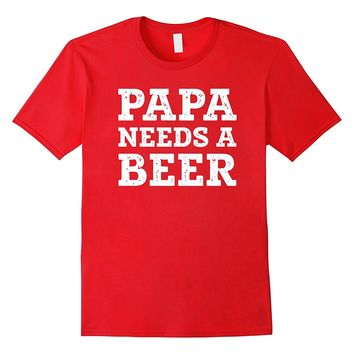 Men's Papa Needs a Beer Funny Beer Drinking Dad T-Shirt