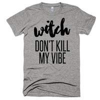 Witch don't kill my vibe, soft t-shirt, unisex, gift, American Apparel, funny, music, festival, gym, beach, fall, halloween