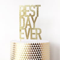 Best Day Ever Glitter Cake Topper - Gold Cake Topper - Wedding Decorations // Engagement Party // Bridal Shower Decor