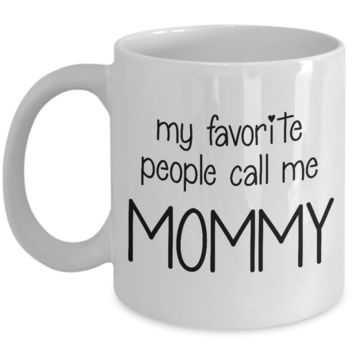 My Favorite People Call Me Mommy ~ Coffee Mug Gift for Mother Mom