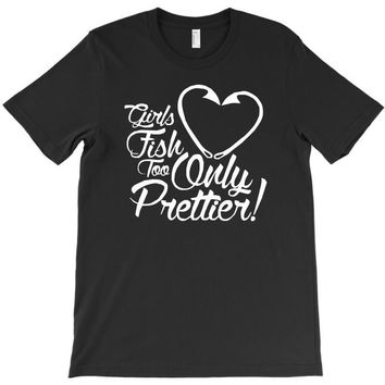 girls fish too only prettier T-Shirt