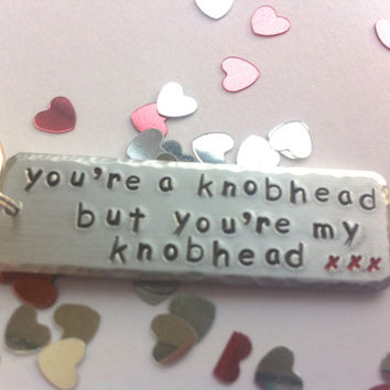You're a knobhead handstamped keyring, Gift for him, insults with love, valentine, pet names, keychain,