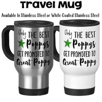 Only The Best Poppys Get Promoted To Great Poppy Baby Announcement Poppy Gift Pregnancy Reveal Travel Mug