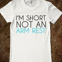 Supermarket: I'm Short Not An Arm Rest T-Shirt from Glamfoxx Shirts