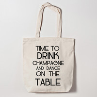 Time to Drink Champagne and Dance on the Table Tote Bag