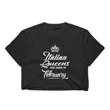 Italian Queens Are Born In February - Women's Crop Top