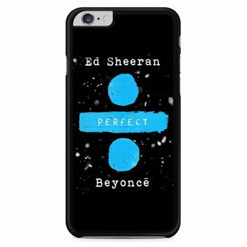 Perfect Ed Sheeran And Beyonce iPhone 6 Plus / 6s Plus Case
