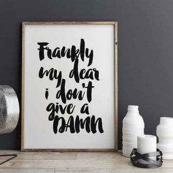 "PRINTABLE ART ""Frankly My Dear I Don't Give A Damn"" Gone With The Wind Quote Fashion Quote Black White Wall Decor Gift Bedroom Wall Decor"