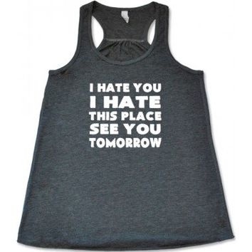 I Hate You I Hate This Place See You Tomorrow Shirt - Workout Shirts - Constantly Varied Gear
