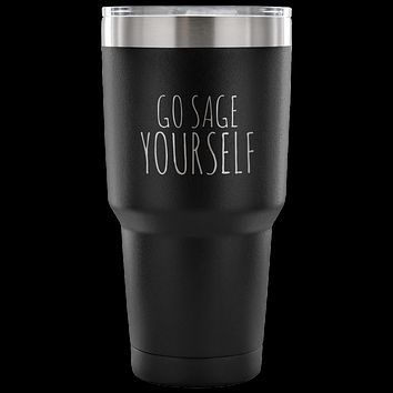 Go Sage Yourself Tumbler Metal Mug Double Wall Vacuum Insulated Hot Cold Travel Cup 30oz BPA Free