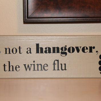 "Wooden Sign: ""Its not a hangover, its the wine flu"""
