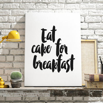 Eat Cake For Breakfast Typography Art Print Black and White Kitchen Decor Kitchen Wall Art Home Decor Motivational Quote Typography Print