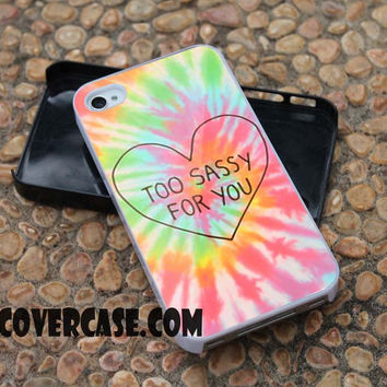 Too Sassy for you1 case for iPhone 4/4S/5/5S/5C/6/6+ case,samsung S3/S4/S5 case,samsung note 3/4 Case