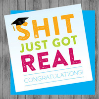 Printable graduation card. Funny graduation card. Shit just got real! Graduation humor. Graduation gift. College gift for teens. Square 4x4""