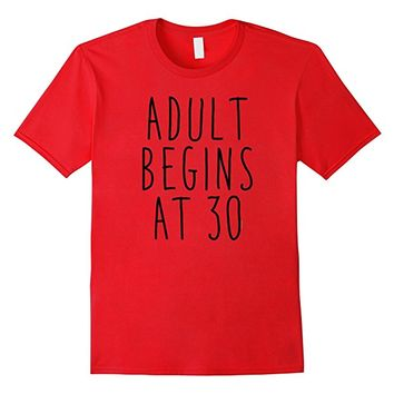 ADULT BEGINS AT 30 T-SHIRT by Scarebaby